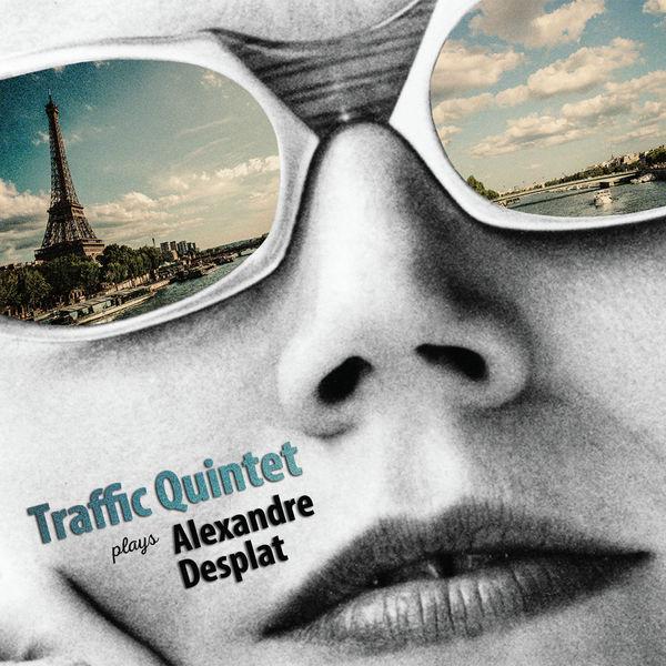 Traffic Quintet - Traffic Quintet Plays Alexandre Desplat