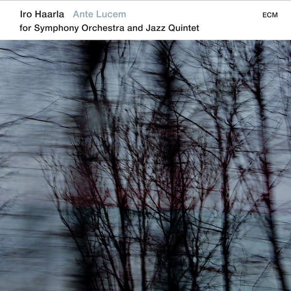 Iro Haarla Quintet - Ante Lucem - For Symphony Orchestra And Jazz Quintet