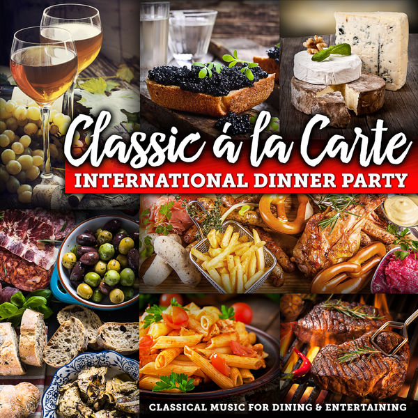 Various Interprets - Classic á la Carte: International Dinner Party - Classical Music for Dining and Entertaining