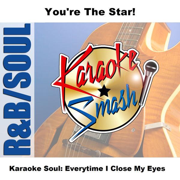 Karaoke - Karaoke Soul: Everytime I Close My Eyes