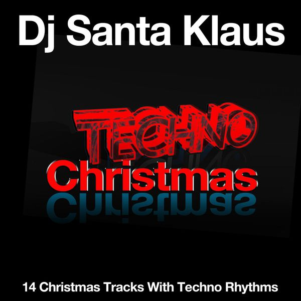DJ Santa Klaus - Techno Christmas (14 Christmas Tracks with Techno Rhythms)