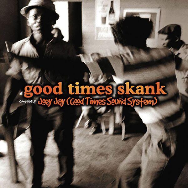Various Interprets - Good Times Skank: Joey Jay (Good Times Sound System)