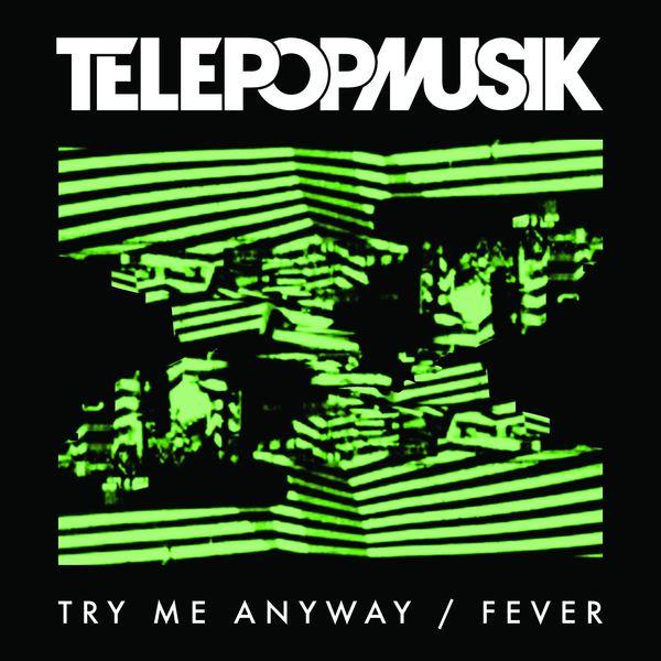 Télépopmusik - Try Me Anyway / Fever