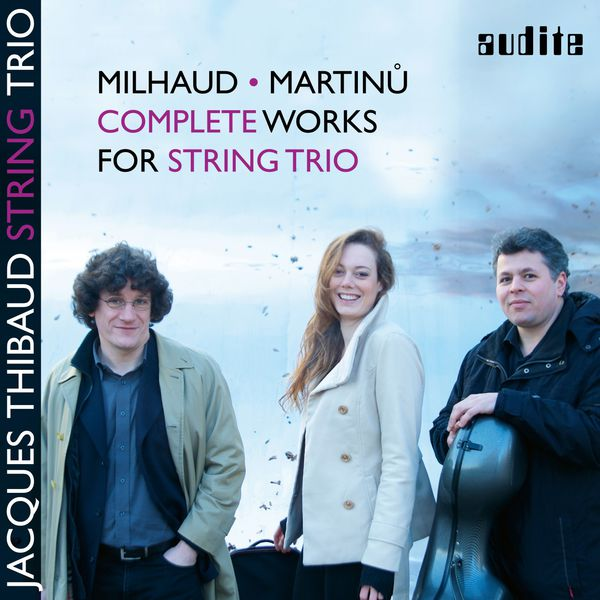 Jacques Thibaud String Trio - Milhaud & Martinů: Complete Works for String Trio