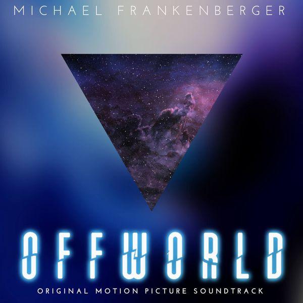 Michael Frankenberger - Offworld (Original Motion Picture Soundtrack)