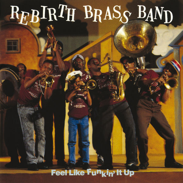 Feel Like Funkin' It Up | Rebirth Brass Band – Download and listen