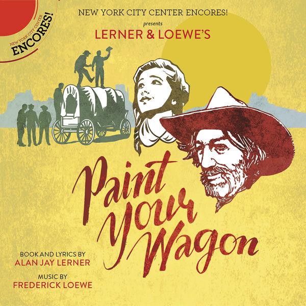 Encores! Cast of Paint Your Wagon - Paint Your Wagon (Encores! Cast Recording 2015)