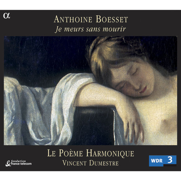 Vincent Dumestre - Anthoine Boesset : Je meurs sans mourir