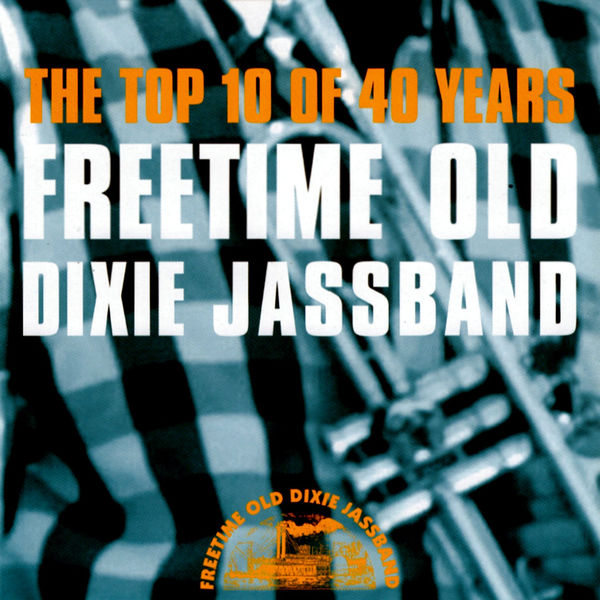 Freetime Old Dixie Jassband - The Top 10 of 40 Years
