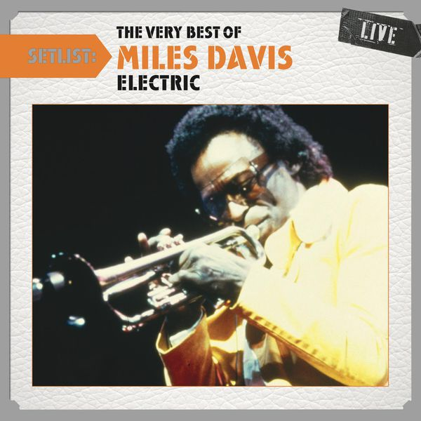 Miles Davis - Setlist: The Very Best of Miles Davis LIVE - (Electric)