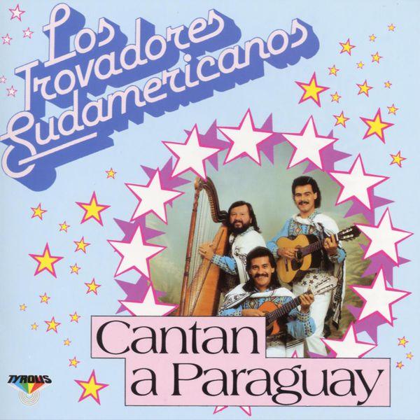 Los Trovadores Sudamericanos - Cantan a Paraguay