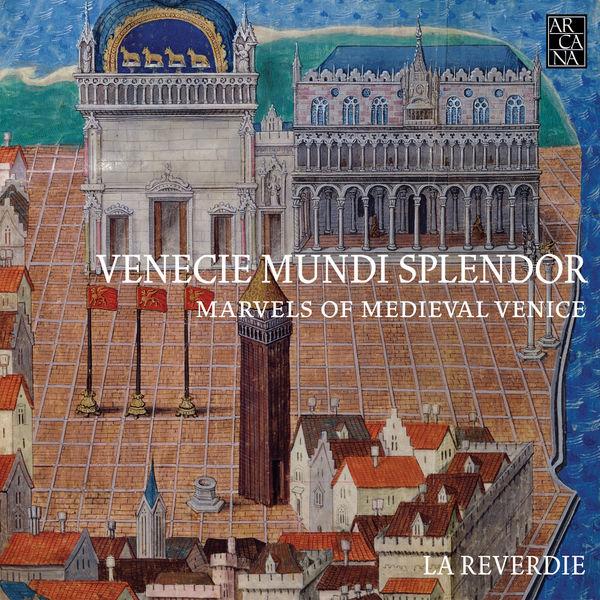 La Reverdie - Venecie mundi splendor: Marvels of Medieval Venice (Music for the Doges, 1330-1430)