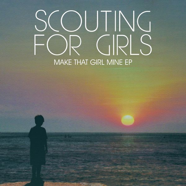 Scouting For Girls - Make That Girl Mine EP