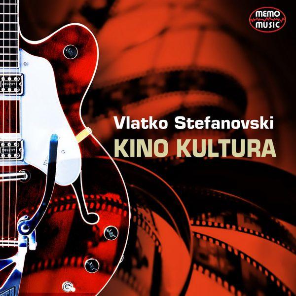 Vlatko Stefanovski - Kino Kultura
