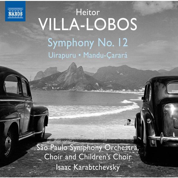 Orquestra Sinfônica Do Estado De São Paulo - Villa-Lobos: Symphony No. 12, Uirapuru & Mandu-Çarará