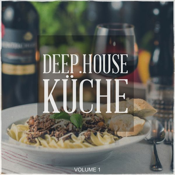 Various Artists - Deep House Kueche, Vol. 1 (Tunes, Fresh Out Of The Deep House Kitchen)