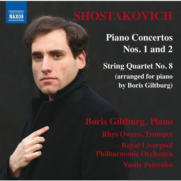 Boris Giltburg|Shostakovich: Piano Concertos 1 & 2, String Quartet No.8
