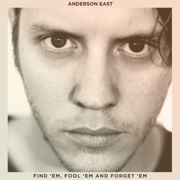 Anderson East - Find 'Em, Fool 'Em and Forget 'Em