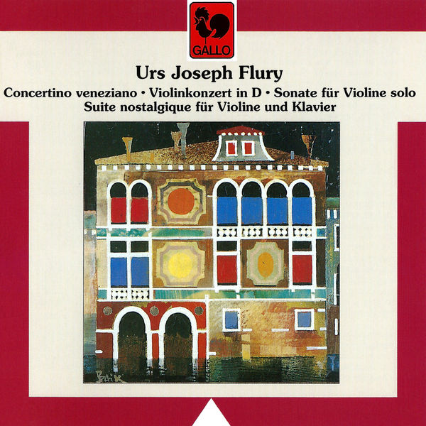 Urs Joseph Flury Urs Joseph Flury: Concertino venetiano, Violinkonzert in D, Sonate für Violine solo & Suite nostalgique für Violine und Klavier