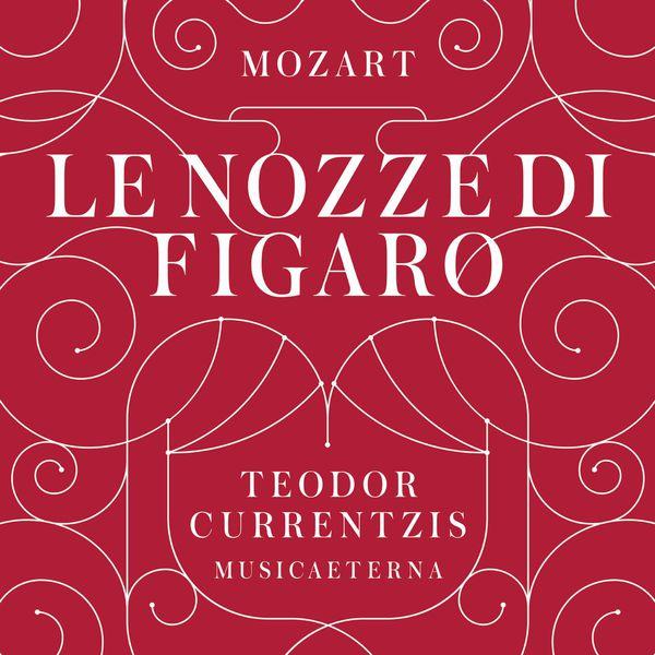 Teodor Currentzis - Wolfgang Amadeus Mozart : Le Nozze di Figaro