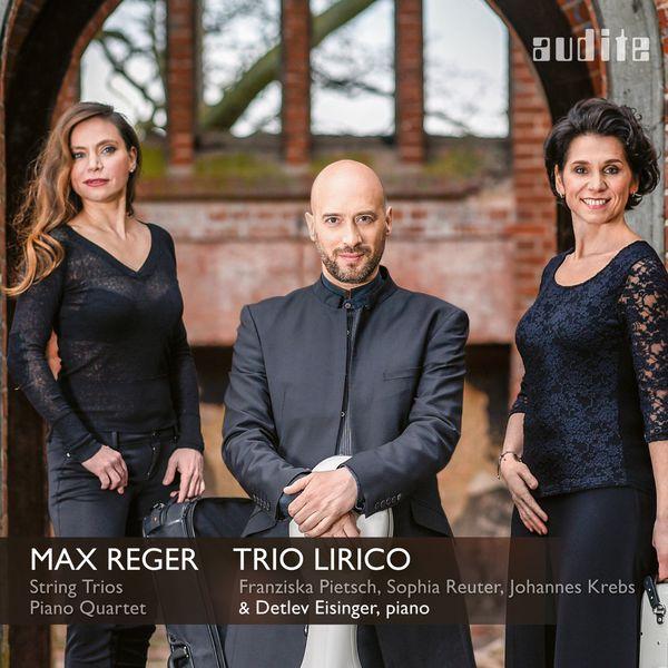 Trio Lirico - Reger: Complete String Trios & Piano Quartet, Op.133