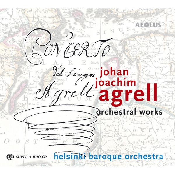 Helsinki Baroque Orchestra - Johan Joachim Agrell: Orchestral Works
