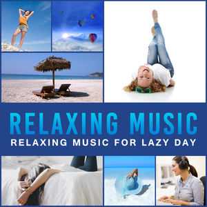 Relaxing Music for Lazy Day – New Age Rest, Relax Your Mind & Body, One Day Free, Peaceful Waves