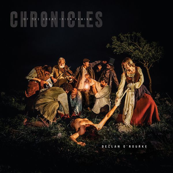 Declan O'Rourke - Chronicles of the Great Irish Famine