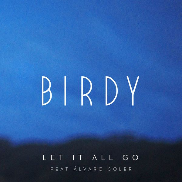 Birdy - Let It All Go (feat. Álvaro Soler)
