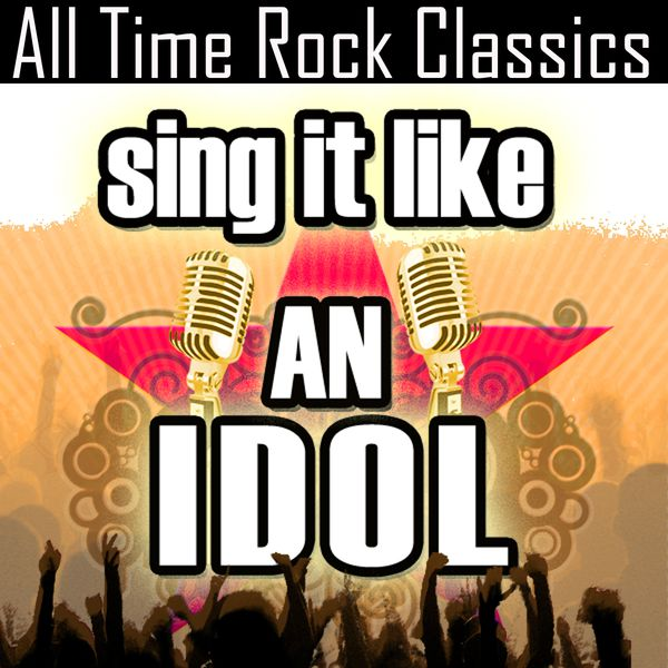 The Original Hit Makers - Sing It Like An Idol: All Time Rock Classics