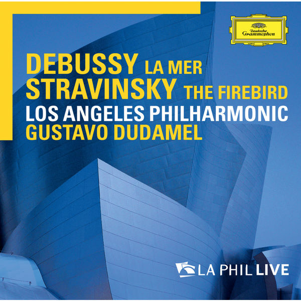 Los Angeles Philharmonic - Debussy : La mer - Stravinsky : The Firebird (Live)
