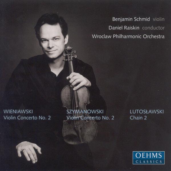 Benjamin Schmid - WIENIAWSKI / SZYMANOWSKI: Violin Concertos / LUTOSLAWSKI: Chain 2