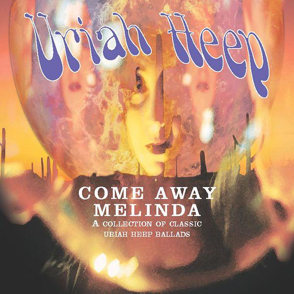 Come Away Melinda - The Ballads   Uriah Heep – Download and