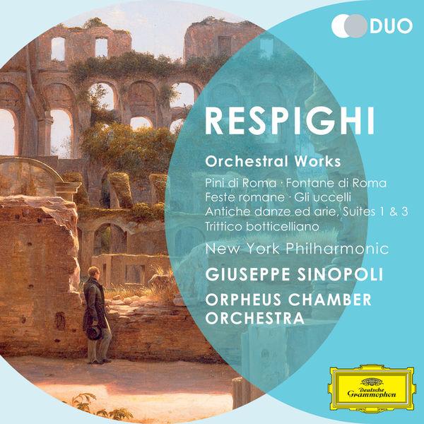 New York Philharmonic - Respighi: Orchestral Works - Pini di Roma; Fontane di Roma; Feste romane; Gli uccelli; Antiche danz ed arie; Suites 1 & 3; Trittico botticelliano
