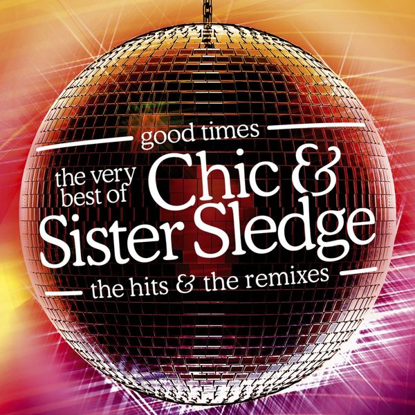 Chic Good Times: The Very Best Of Chic & Sister Sledge