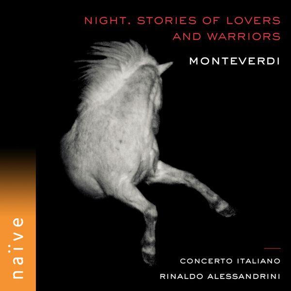 Rinaldo Alessandrini - Monteverdi : Night. Stories of Lovers and Warriors