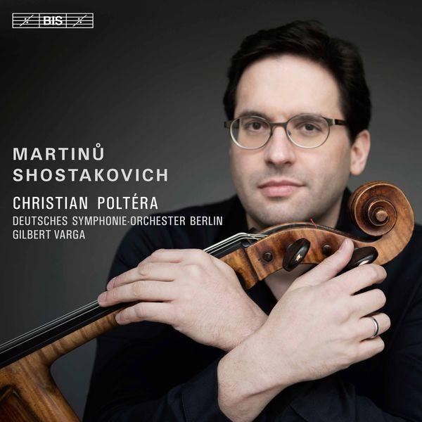 Christian Poltéra|Martinů & Shostakovich: Cello Concertos