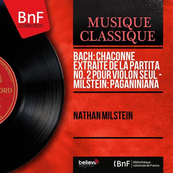 Nathan Milstein - Bach: Chaconne extraite de la Partita No. 2 pour violon seul - Milstein: Paganiniana (Mono Version)