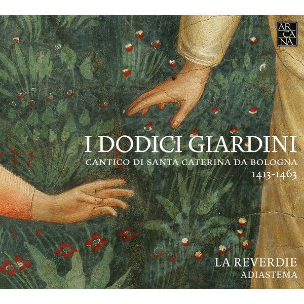 La Reverdie - I Dodici Giardini: Cantico di Santa Caterina da Bologna