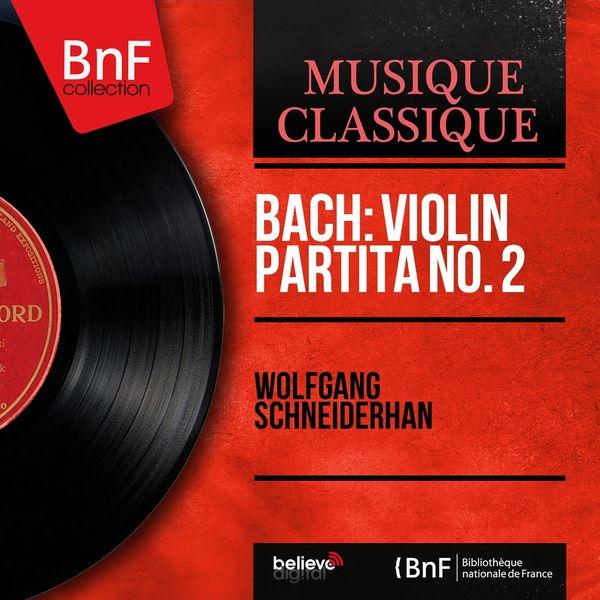 Wolfgang Schneiderhan - Bach: Violin Partita No. 2 (Mono Version)