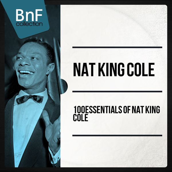 Nat King Cole - 100 Essentials of Nat King Cole