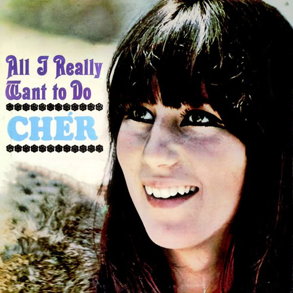 Cher|All I Really Want to Do