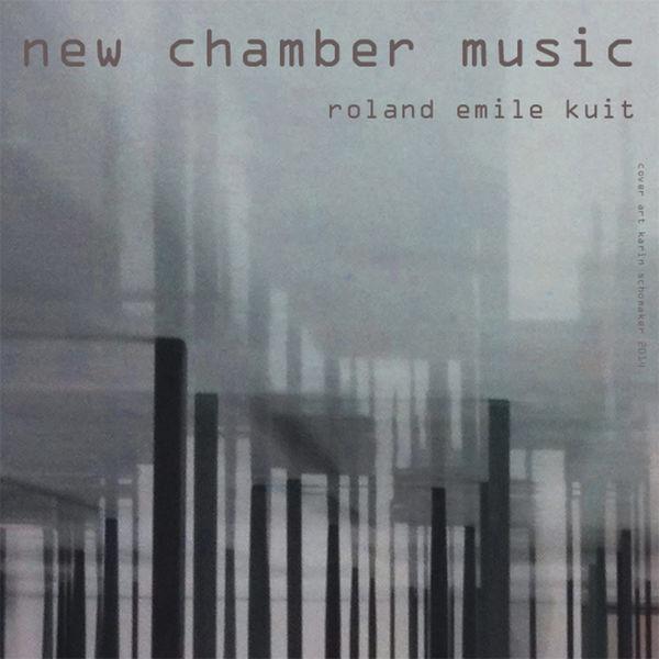 Roland Emile Kuit - New Chamber Music