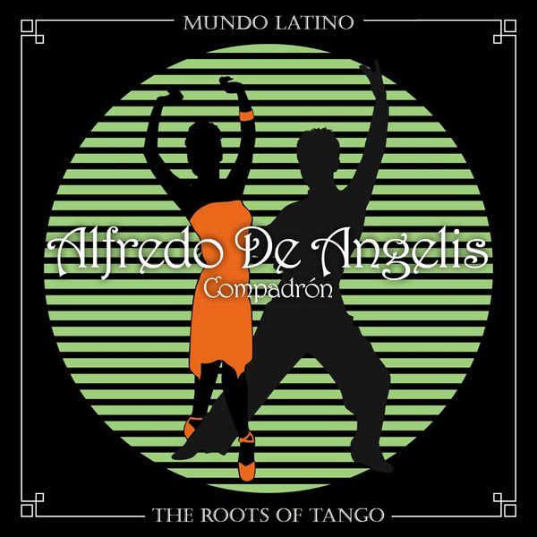 Alfredo De Angelis - The Roots of Tango - Compadrón