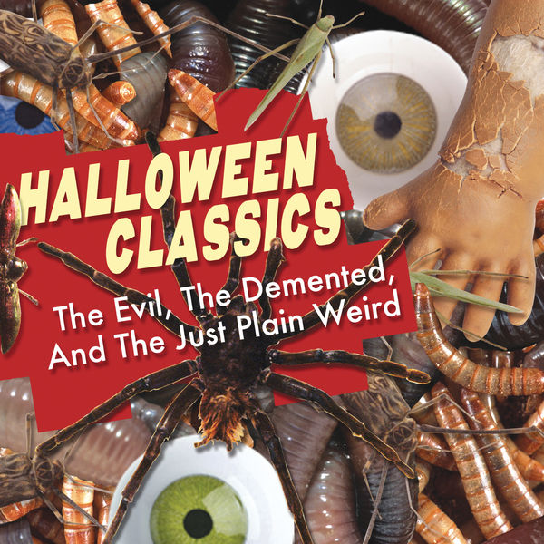 Various Artists - Halloween Classics: The Evil, The Demented, And The Just Plain Weird