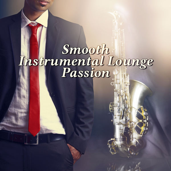 Smooth Instrumental Lounge Passion: The Best of Jazz Music