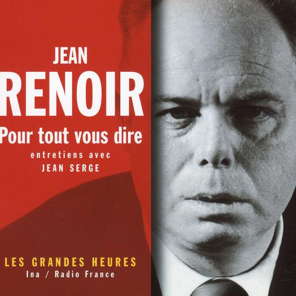 Jean Renoir - Pour tout vous dire - Les Grandes Heures