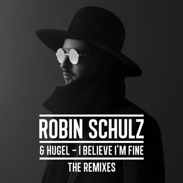 Robin Schulz - I Believe I'm Fine (The Remixes)