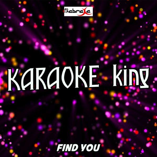 Karaoke King - Find You (Karaoke Version) (Originally Performed by Zedd, Matthew Koma and Miriam Bryant)