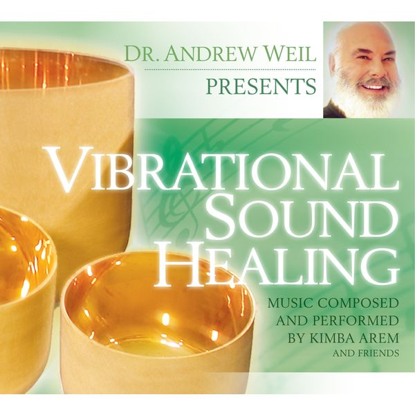 Dr. Andrew Weil - Vibrational Sound Healing